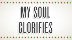 my soul glorifies