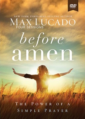 Before Amen : The Power of a Simple Prayer by Max Lucado (2016, Paperback)