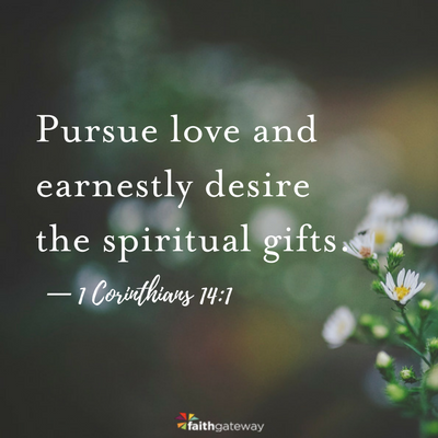 Earnestly desire spiritual gifts faithgateway this is just another way of saying that if we want to see and experience the full range of spiritual gifts negle Image collections