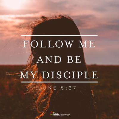 Luke 5:27 - be my disciple