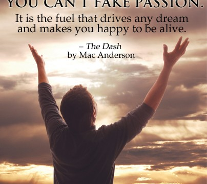 You can't fake passion quote by Mac Anderson from The Dash