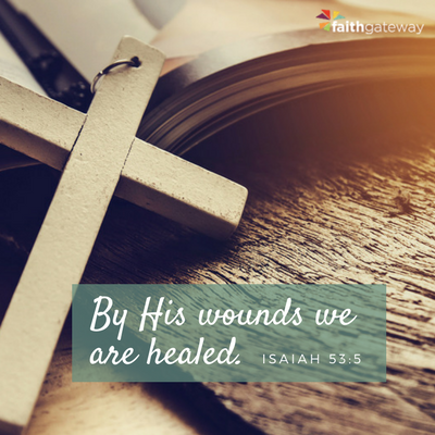 We are healed by the wounds from His death