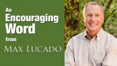 An Encouraging Word from Max Lucado