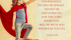 Joshua 1:9 Be Strong Courageous
