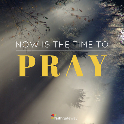 Now is the time to pray