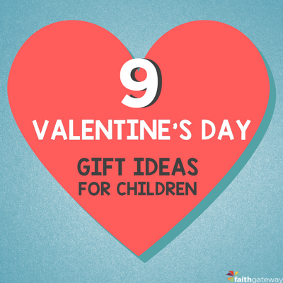 9 Valentine S Day Gift Ideas For Children Faithgateway