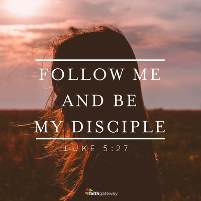 Luke 5:27 - be my disciple