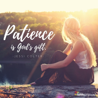 Patience is God's gift.