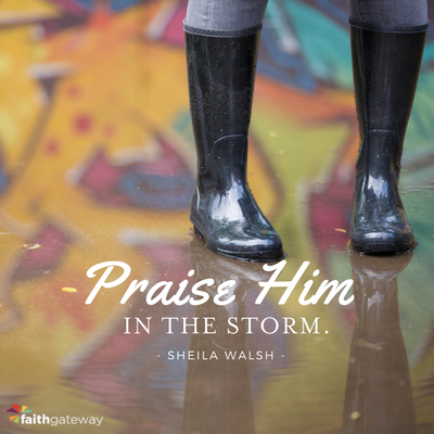 Praise him in the storm.