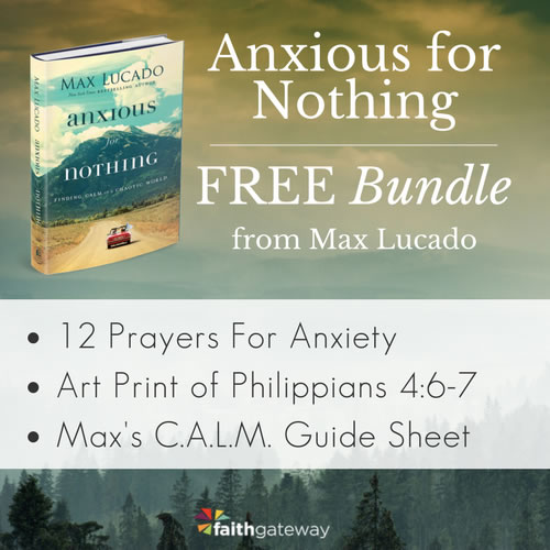 Anxious for Nothing Freebies by Max Lucado