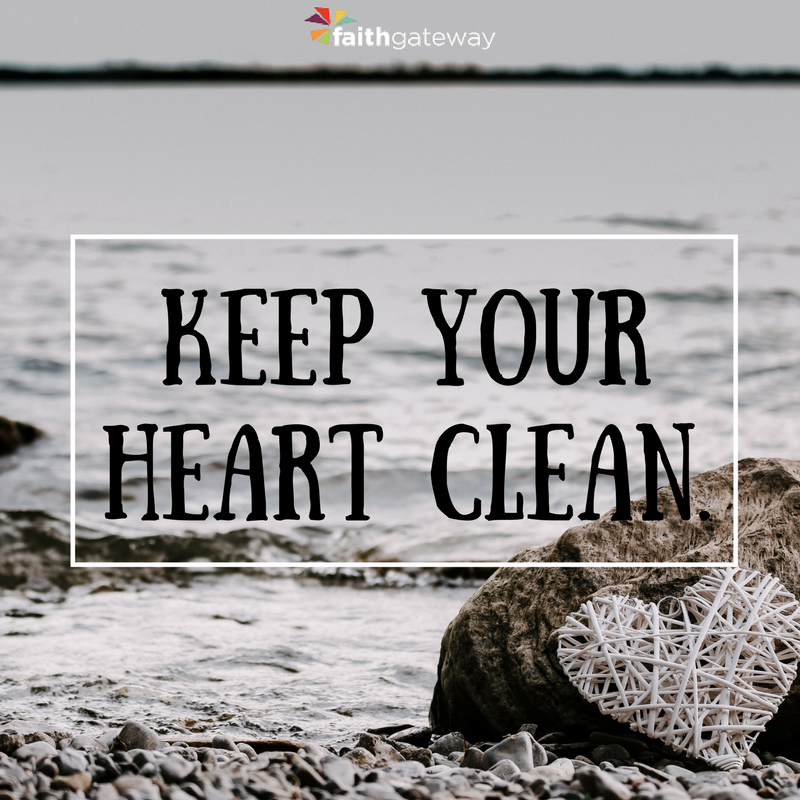 Keep a clean heart. | The Believer's Code by O.S. Hawkins