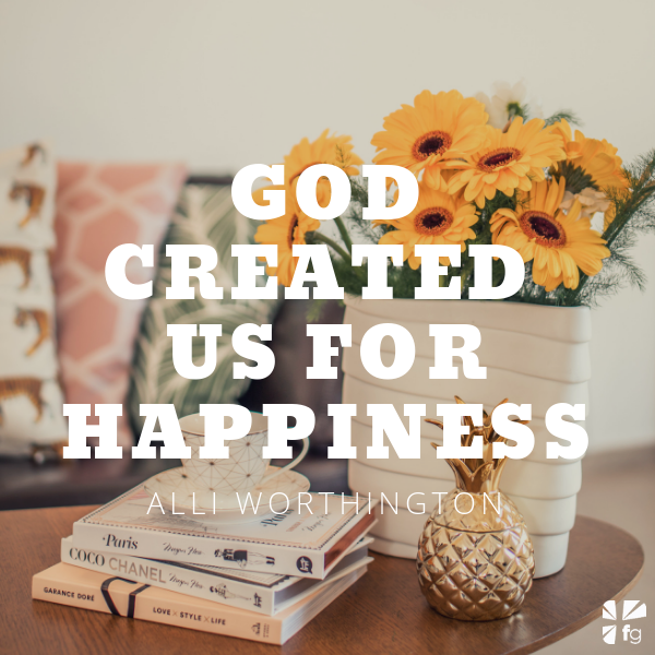 God Created Us for Happiness