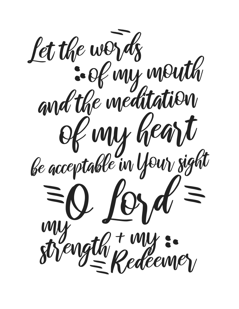 Let the words of my mouth and the meditation of my heart be