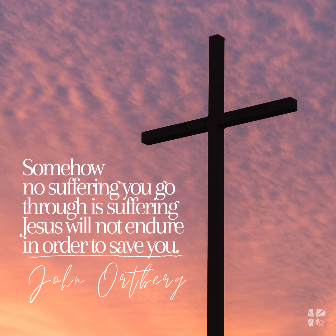 Somehow nosuffering you go through is suffering Jesus will not endure in order tosave you.
