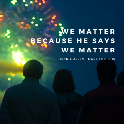 We matter because He says we Matter