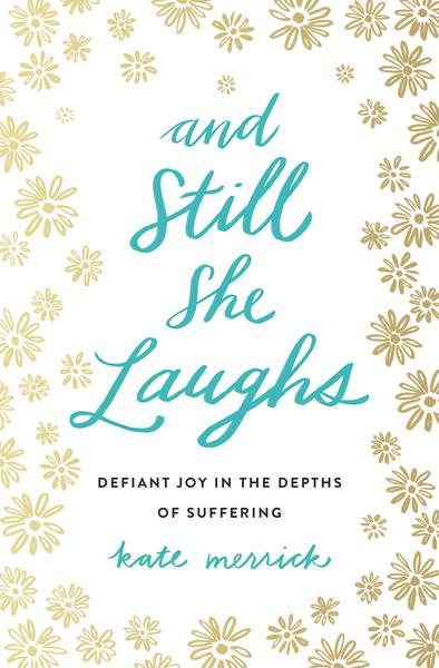 And Still She Laughs by Kate Merrick