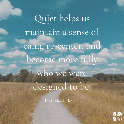 Quiet re-centers us