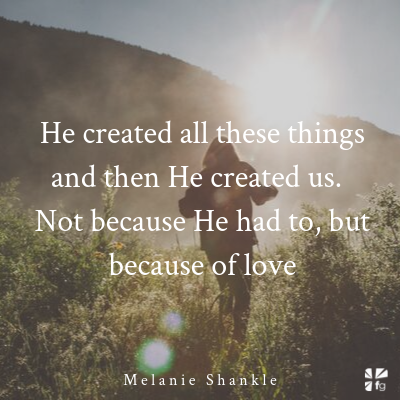 He Created us out of Love
