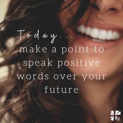 Speak positive words over your future