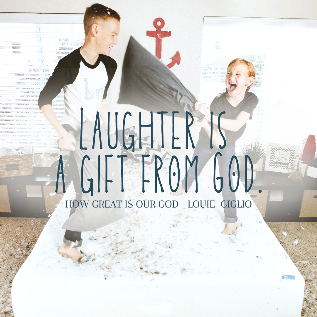 Laughter is a gift from God.