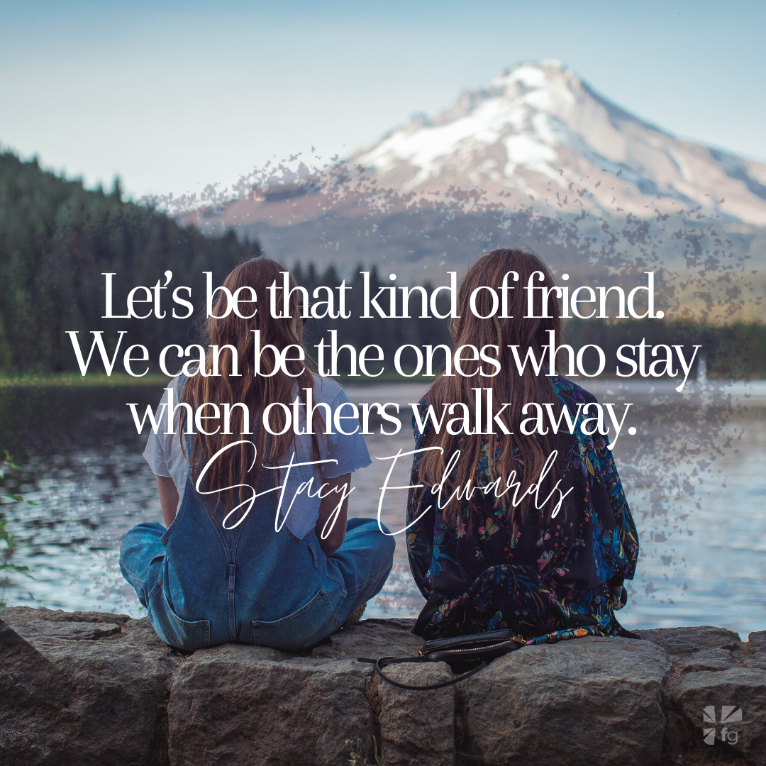Let's be that kind of friend.