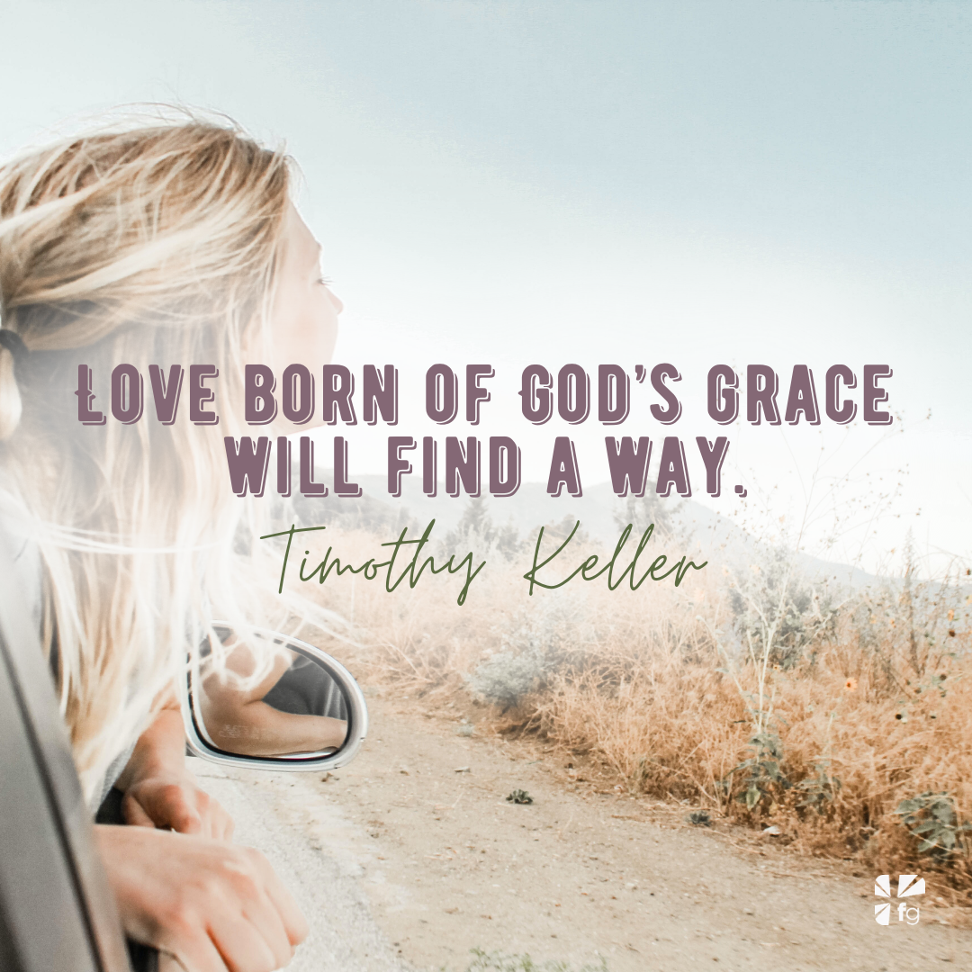 Love born of God's grace will find a way.
