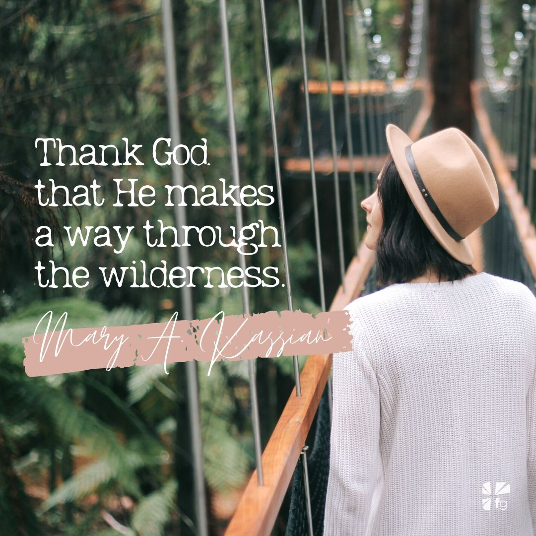 Thank God that He makes a way through the wilderness.