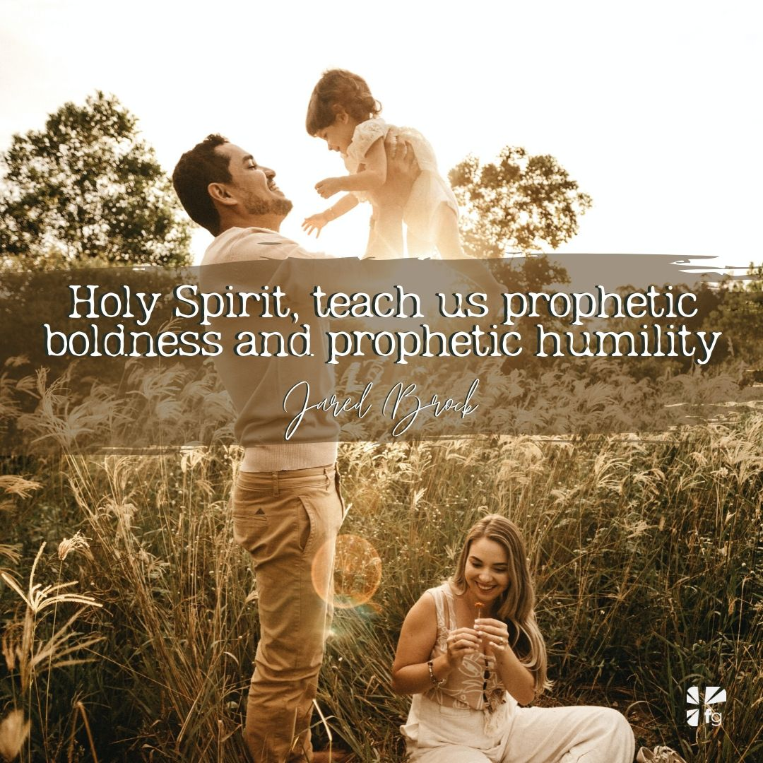 teach us prophetic boldness and prophetic humility