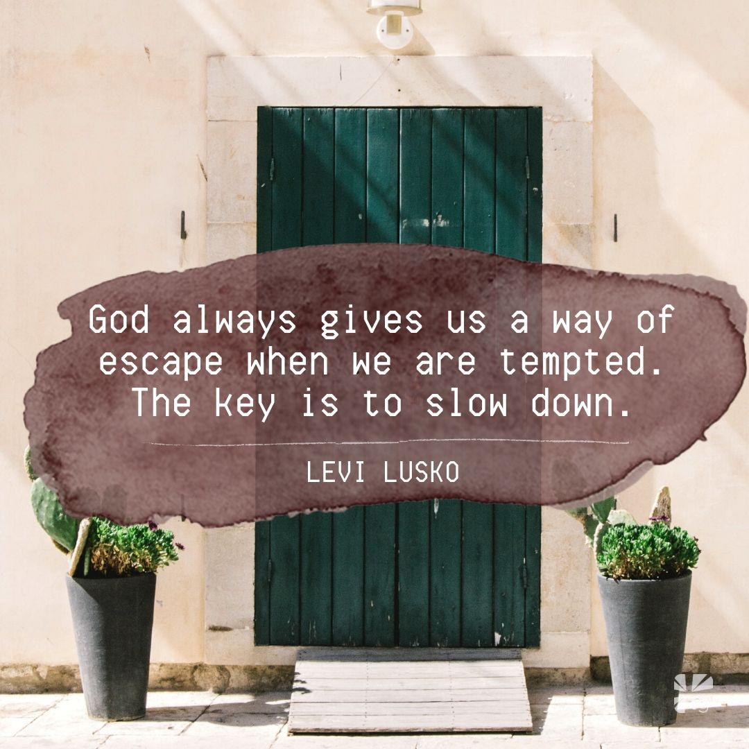 God always gives is a way of escape when we are tempted.
