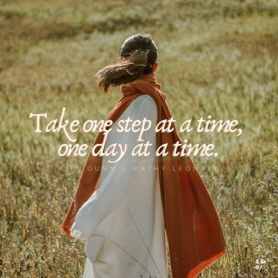 Grief: take one step at a time, one day at a time.