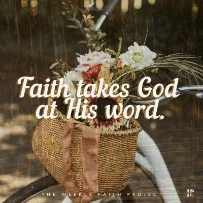 Faith takes God at His word.