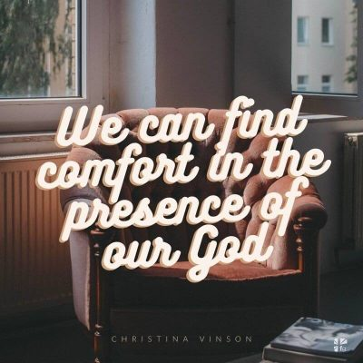 We can find comfort in the presence of our God.