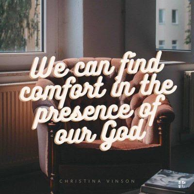 Tanrımızın huzurunda teselli bulabiliriz.