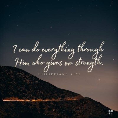 I can do everything through Him who gives me strength. - Philippians 4:13