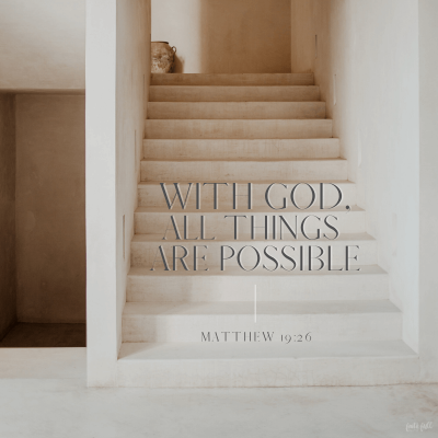 """With God all things are possible."" Matthew 19:26"