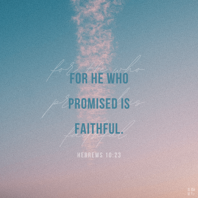 """""""For He who promised is faithful"""" Hebrews 10:23"""