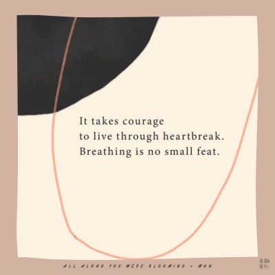 """It takes courage to live through heartbreak"""