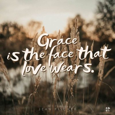 Grace is the face that love wears.
