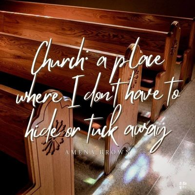 Church: a place where I don't have to hide or look away.
