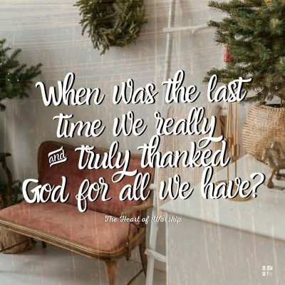When was the last time we really and truly thanked God for all we have?
