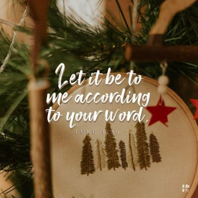 """Let it be to me according to your word"" Luke 1:38"