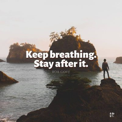Keep breathing. Stay after it.