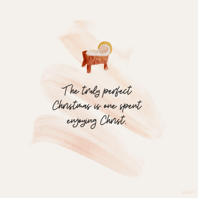 The truly perfect Christmas is one spent enjoying Christ.