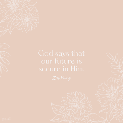 God says that our future is secure in Him.