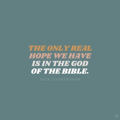 The only real hope we have is in the God of the Bible.