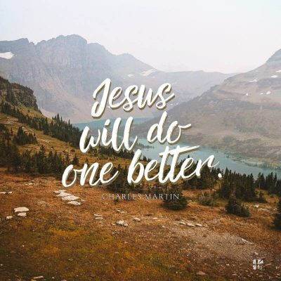 Jesus will do one better.