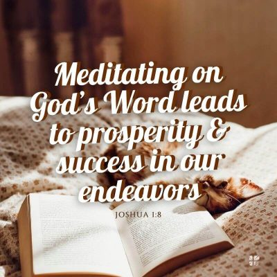 Meditating on God's Word leads to prosperity & success in our endeavors.