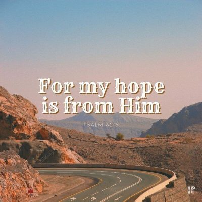 """For my hope is from Him."" Psalm 62:5"