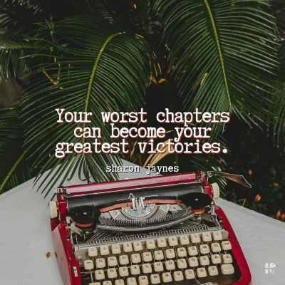 Your worst chapters can become your greatest victories.