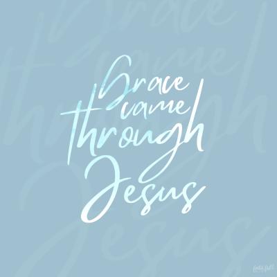 Grace came through Jesus.